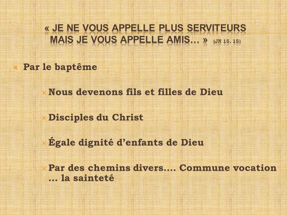 « Je ne vous appelle plus serviteurs mais je vous appelle amis… » (Jn 15, 15)