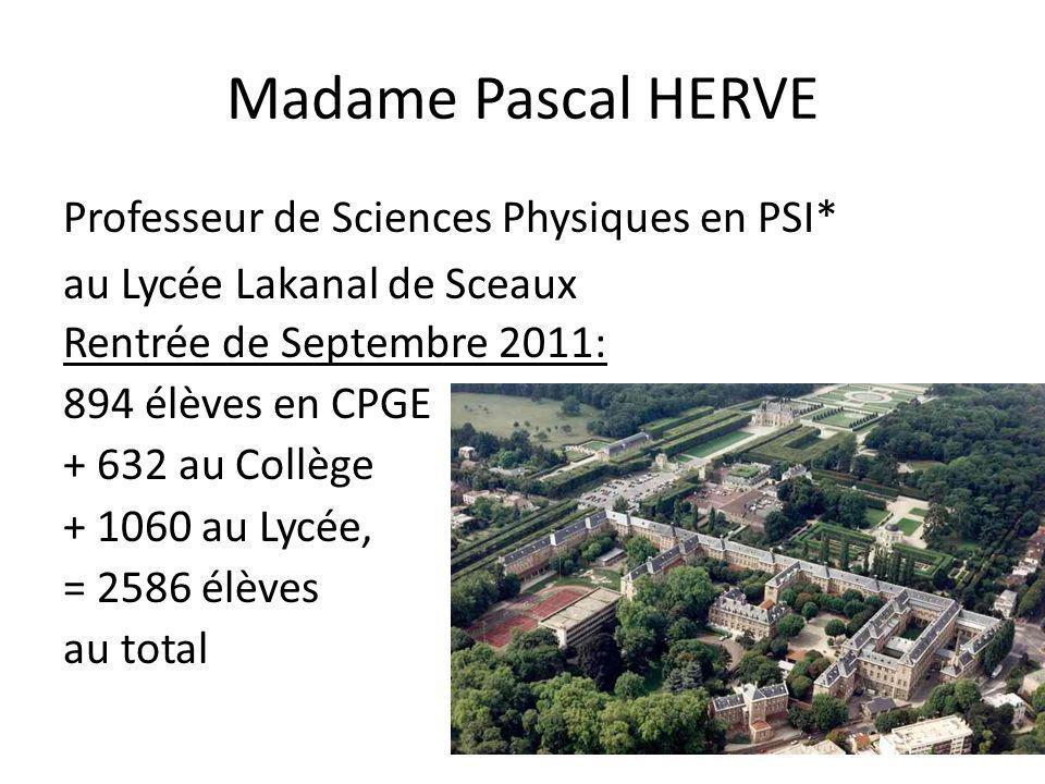 Madame Pascal HERVE Professeur de Sciences Physiques en PSI* au Lycée Lakanal de Sceaux Rentrée de Septembre 2011: