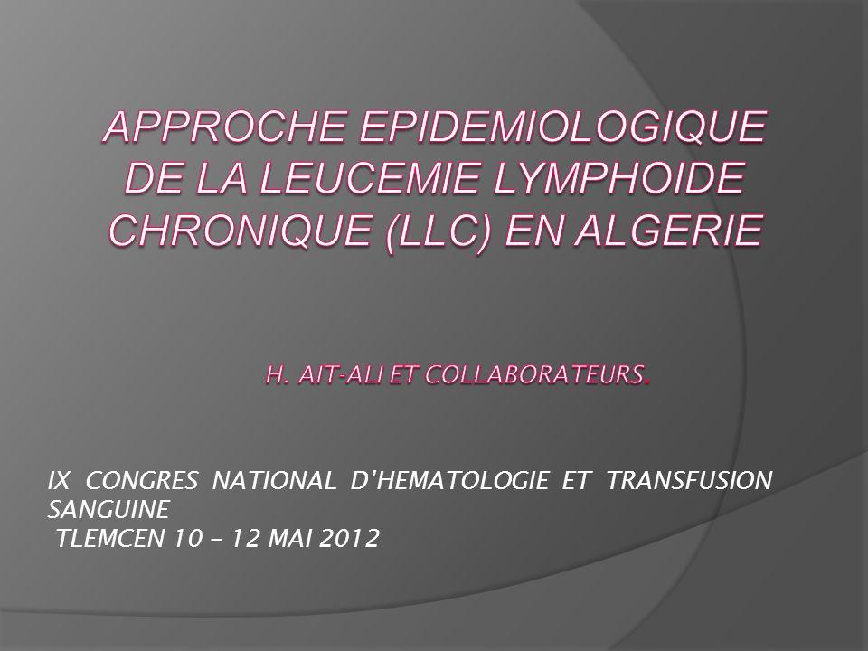 APPROCHE EPIDEMIOLOGIQUE DE LA LEUCEMIE LYMPHOIDE CHRONIQUE (LLC) en ALGERIE H. AIT-ALI ET COLLABORATEURS.