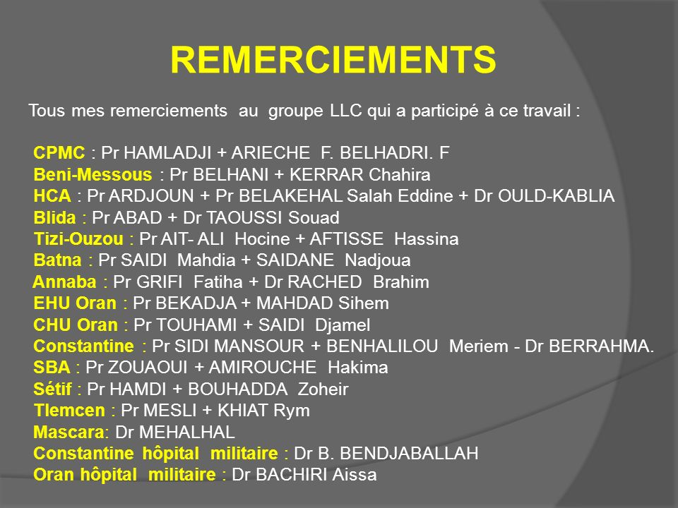 REMERCIEMENTS Tous mes remerciements au groupe LLC qui a participé à ce travail : CPMC : Pr HAMLADJI + ARIECHE F. BELHADRI. F.