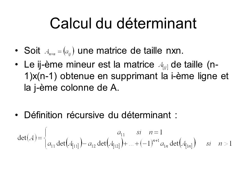 Calcul du déterminant Soit une matrice de taille nxn.