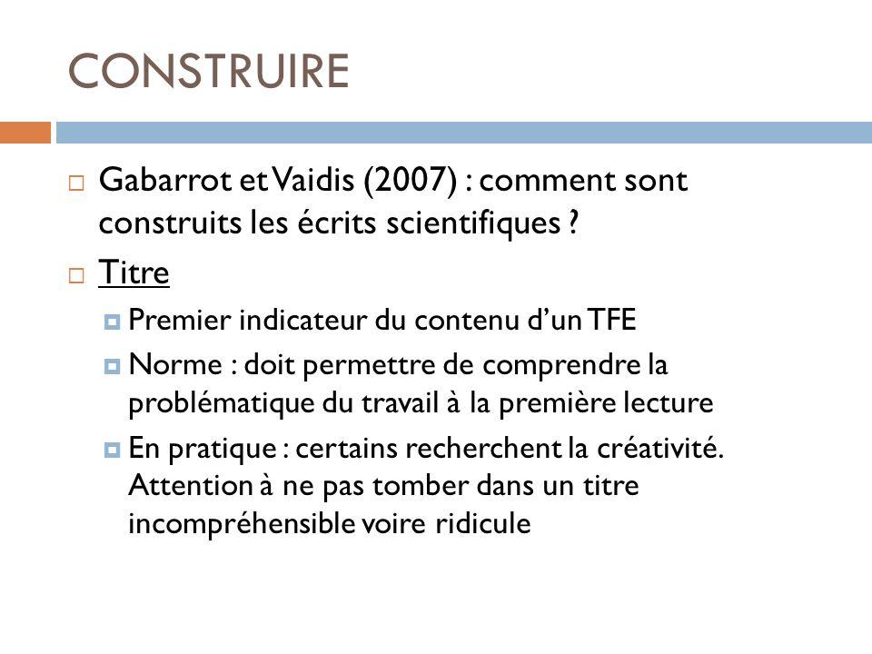 CONSTRUIRE Gabarrot et Vaidis (2007) : comment sont construits les écrits scientifiques Titre. Premier indicateur du contenu d'un TFE.