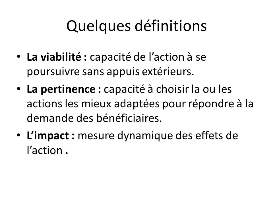 Quelques définitions La viabilité : capacité de l'action à se poursuivre sans appuis extérieurs.