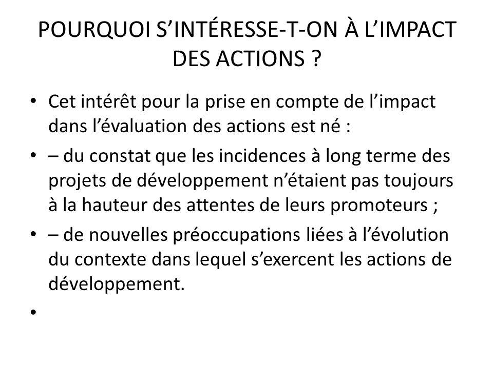 POURQUOI S'INTÉRESSE-T-ON À L'IMPACT DES ACTIONS