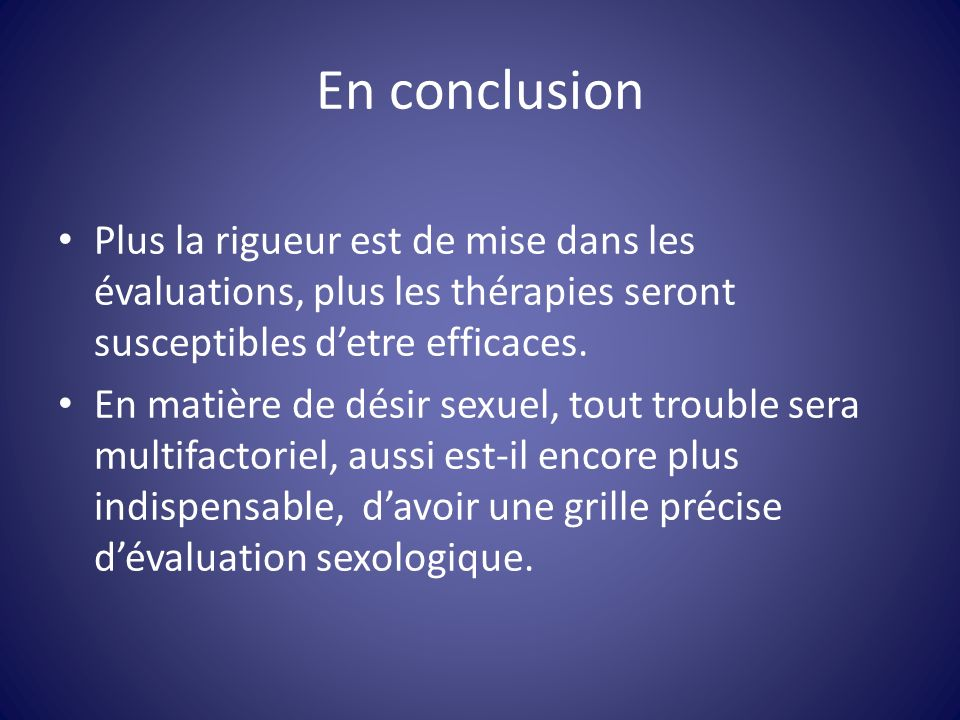 En conclusion Plus la rigueur est de mise dans les évaluations, plus les thérapies seront susceptibles d'etre efficaces.