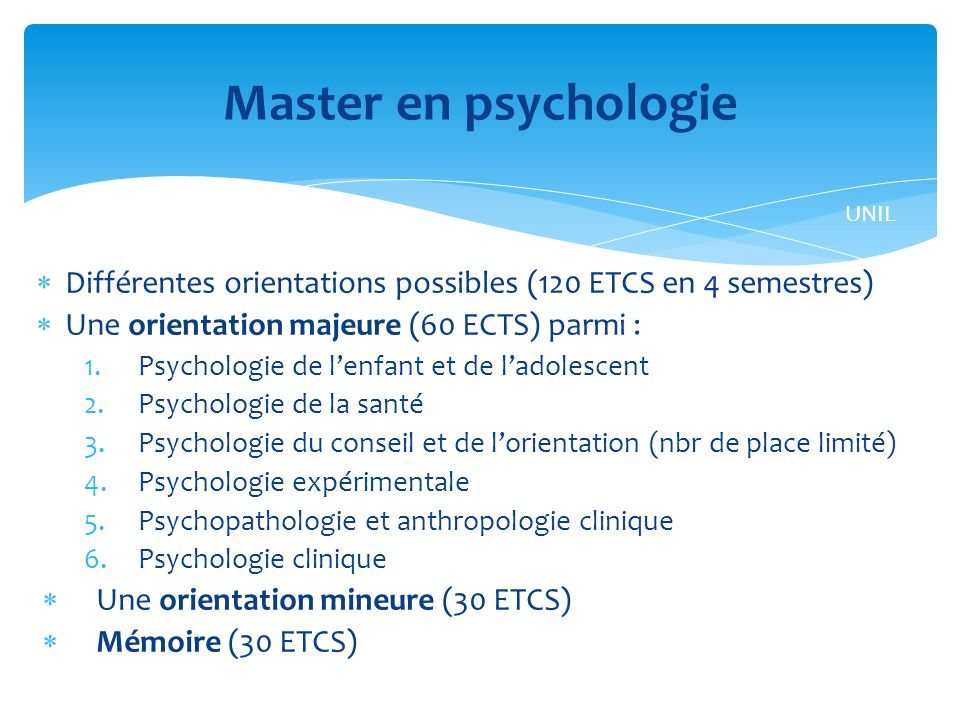 Master en psychologie UNIL. Différentes orientations possibles (120 ETCS en 4 semestres) Une orientation majeure (60 ECTS) parmi :