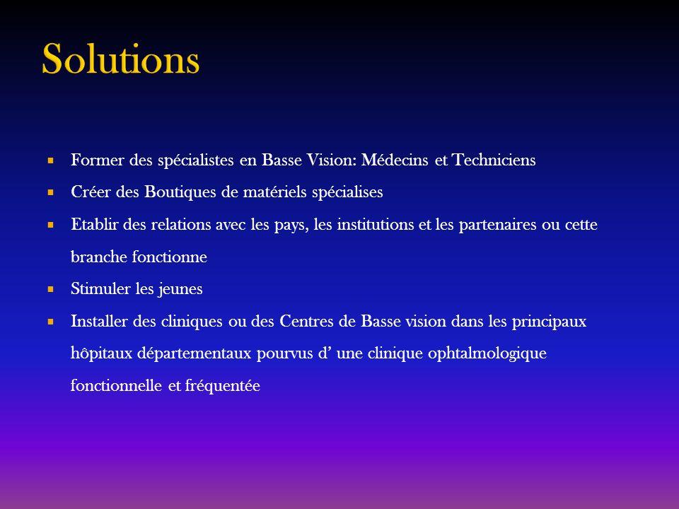 Solutions Former des spécialistes en Basse Vision: Médecins et Techniciens. Créer des Boutiques de matériels spécialises.