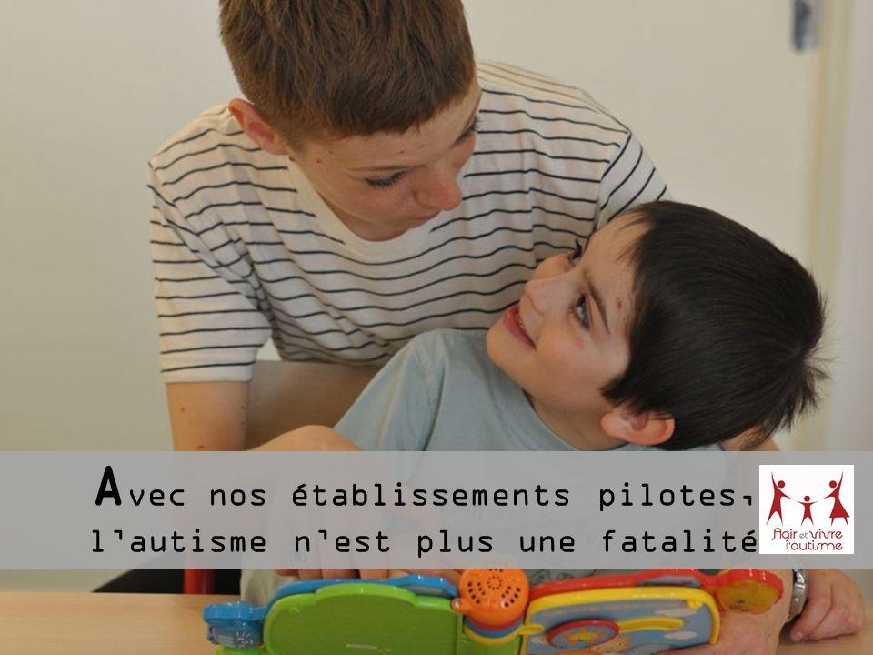 Avec nos établissements pilotes, l'autisme n'est plus une fatalité