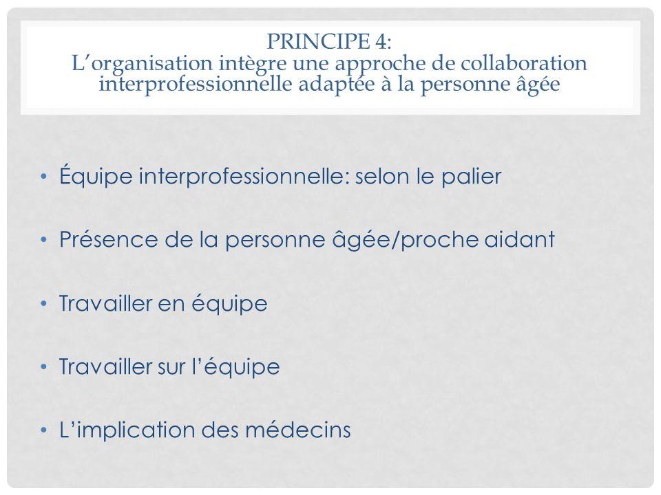 PRINCIPE 4: L'organisation intègre une approche de collaboration interprofessionnelle adaptée à la personne âgée