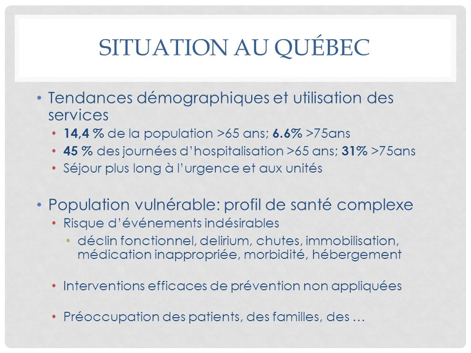 SITUATION AU QUÉBECTendances démographiques et utilisation des services. 14,4 % de la population >65 ans; 6.6% >75ans.