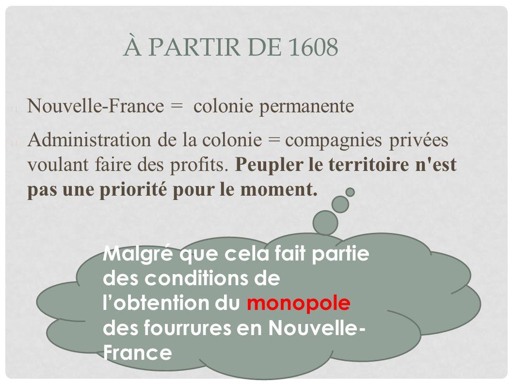 À partir de 1608 Nouvelle-France = colonie permanente