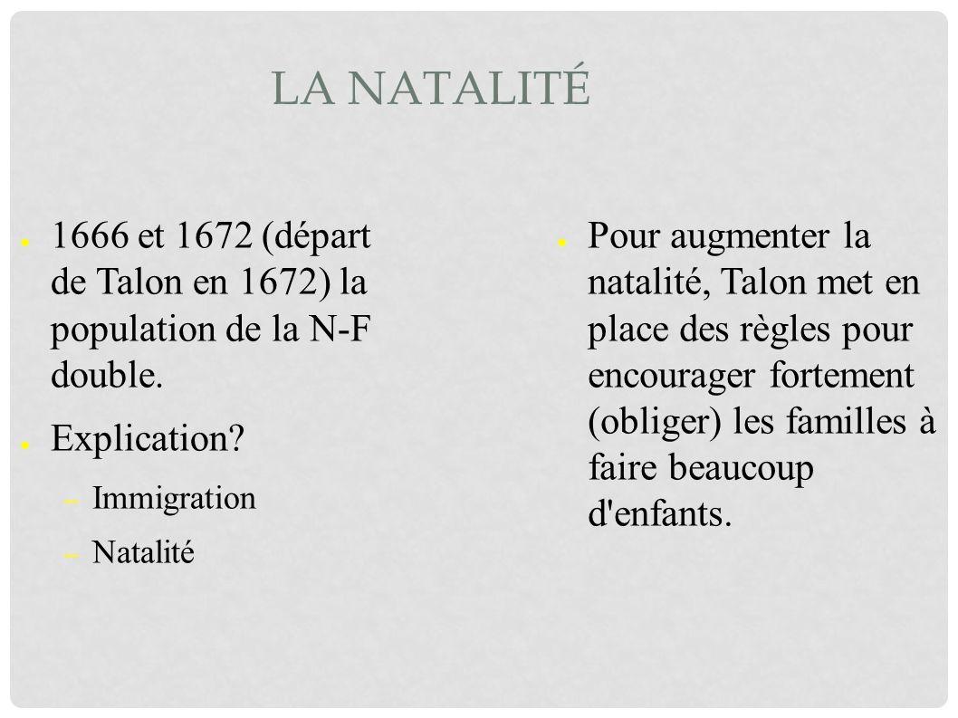 La natalité 1666 et 1672 (départ de Talon en 1672) la population de la N-F double. Explication