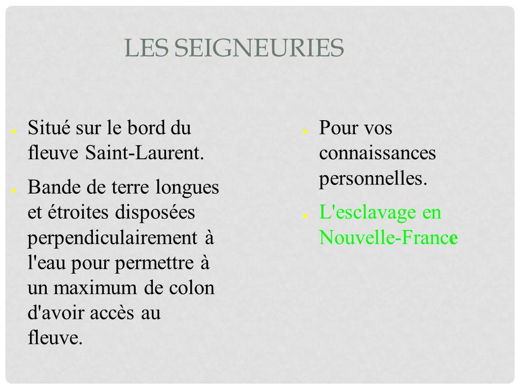 Les seigneuries Situé sur le bord du fleuve Saint-Laurent.