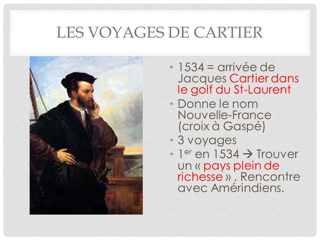 Les voyages de Cartier 1534 = arrivée de Jacques Cartier dans le golf du St-Laurent. Donne le nom Nouvelle-France (croix à Gaspé)
