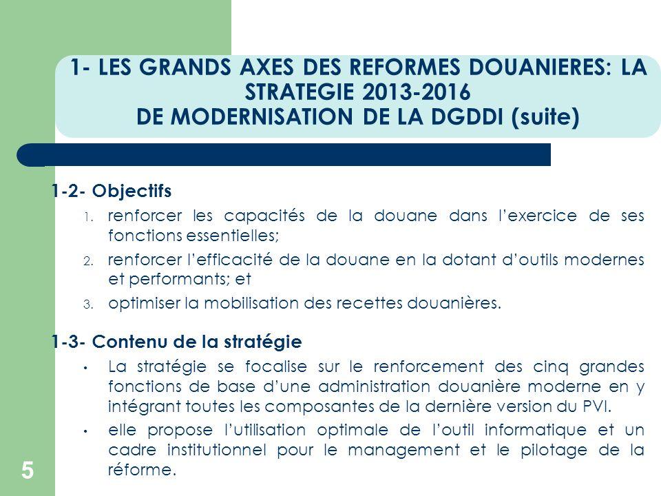 1- LES GRANDS AXES DES REFORMES DOUANIERES: LA STRATEGIE 2013-2016 DE MODERNISATION DE LA DGDDI (suite)