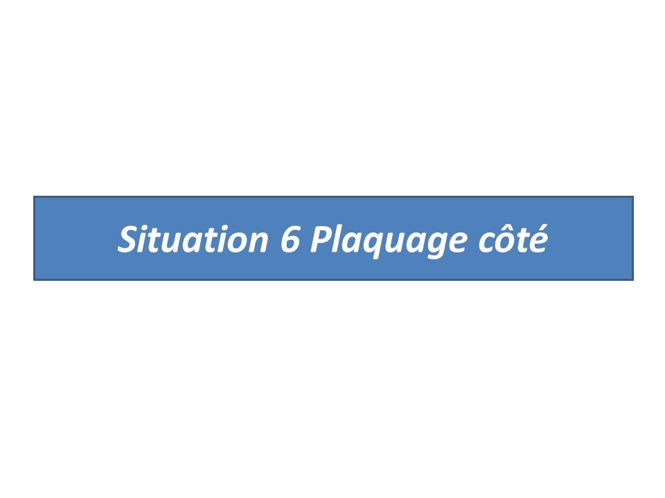 Situation 6 Plaquage côté