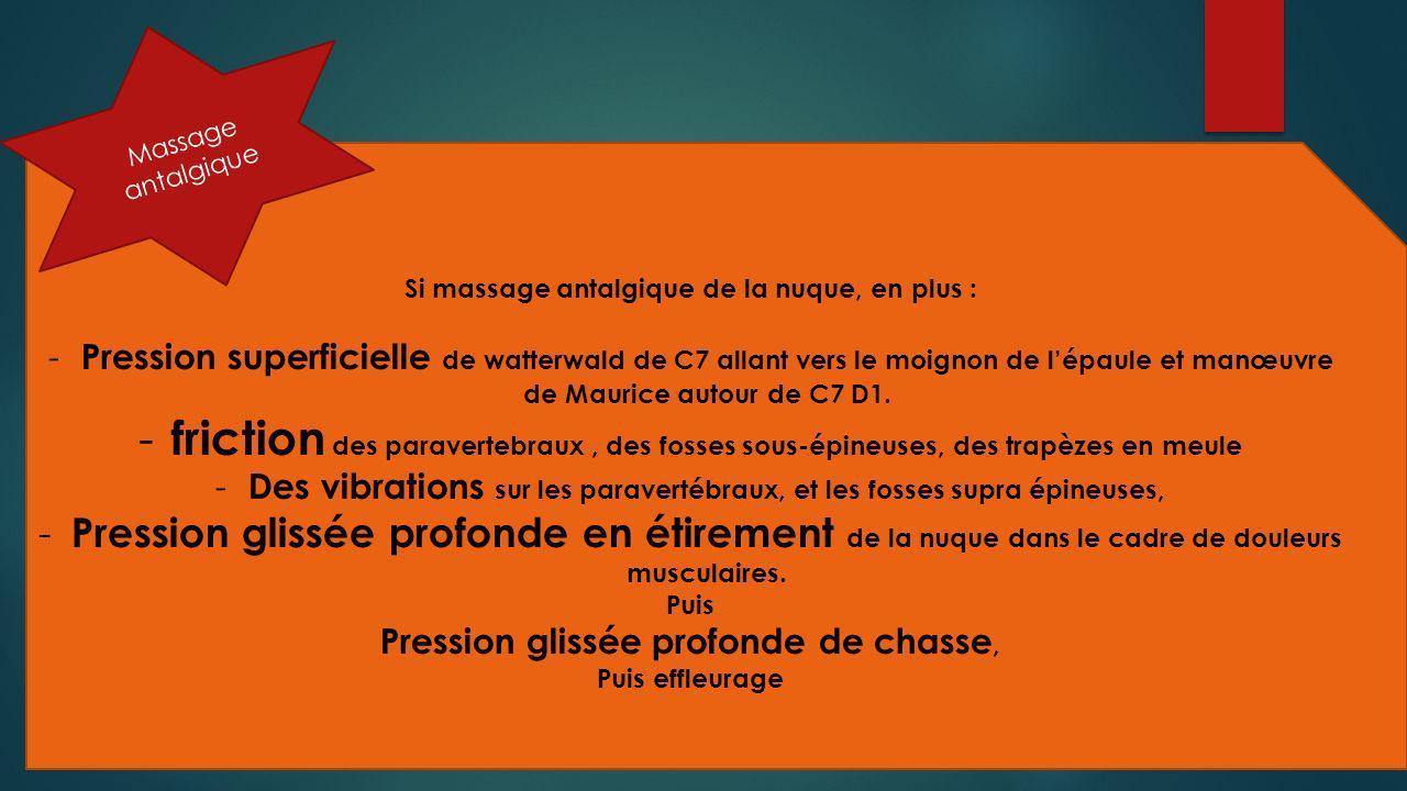 Massage antalgique Si massage antalgique de la nuque, en plus :
