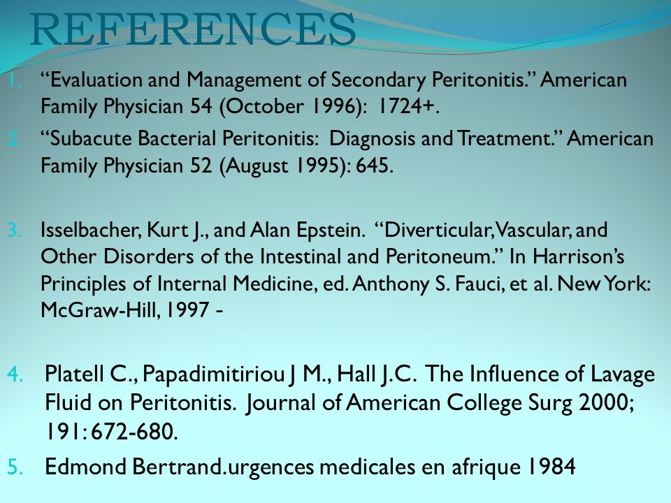 REFERENCES Evaluation and Management of Secondary Peritonitis. American Family Physician 54 (October 1996): 1724+.