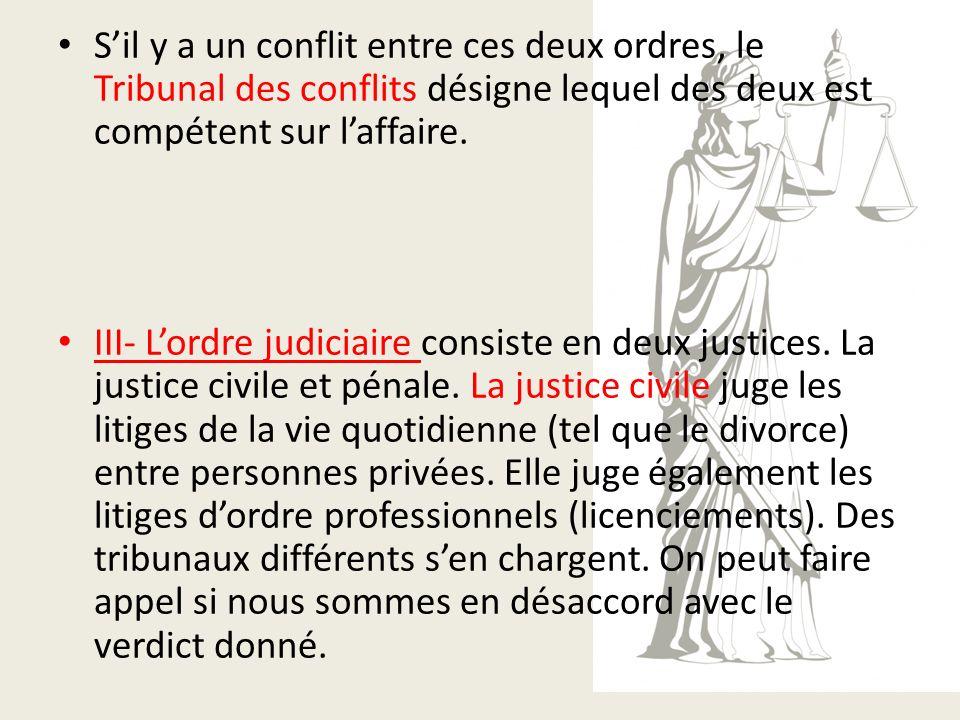 S'il y a un conflit entre ces deux ordres, le Tribunal des conflits désigne lequel des deux est compétent sur l'affaire.