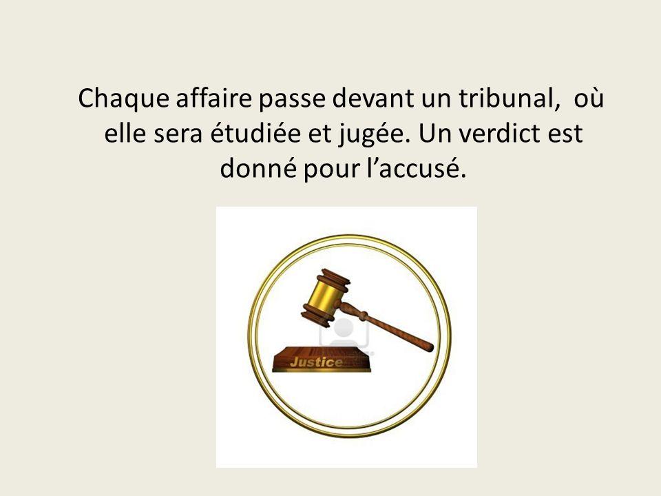 Chaque affaire passe devant un tribunal, où elle sera étudiée et jugée