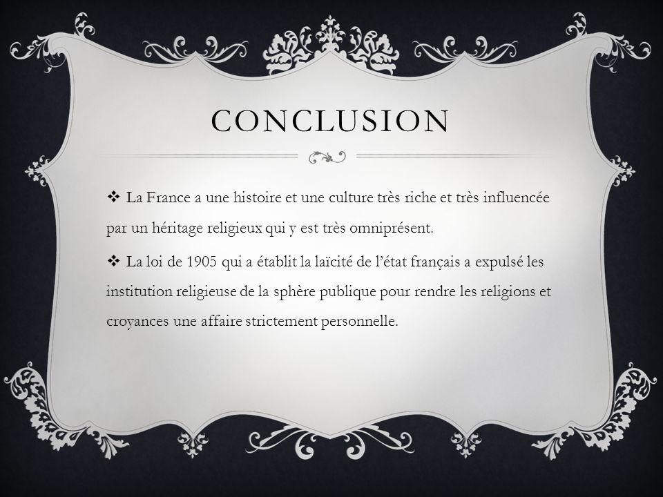 Conclusion La France a une histoire et une culture très riche et très influencée par un héritage religieux qui y est très omniprésent.