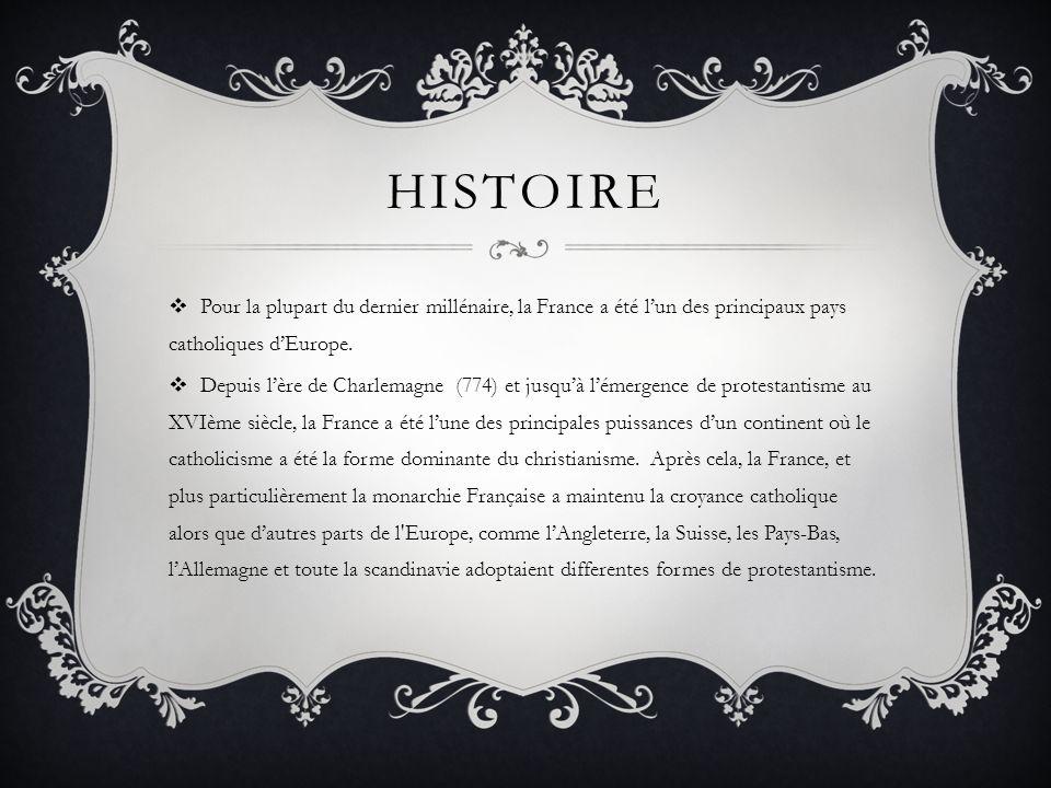 Histoire Pour la plupart du dernier millénaire, la France a été l'un des principaux pays catholiques d'Europe.