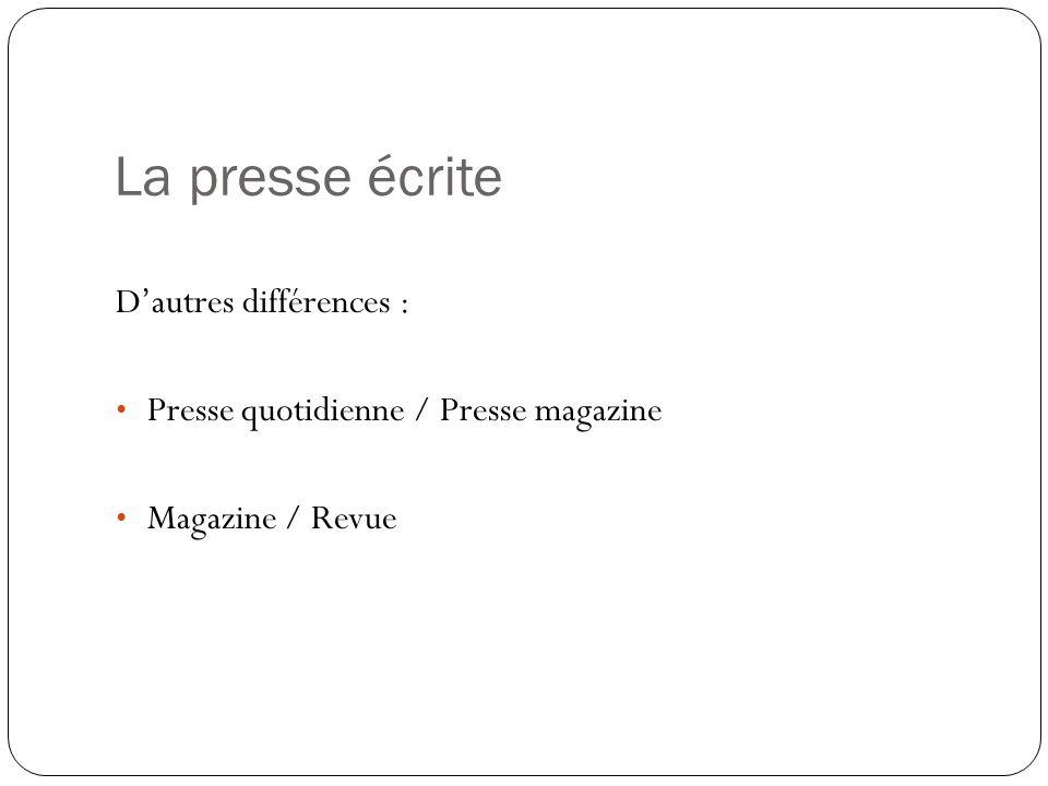 La presse écrite D'autres différences :