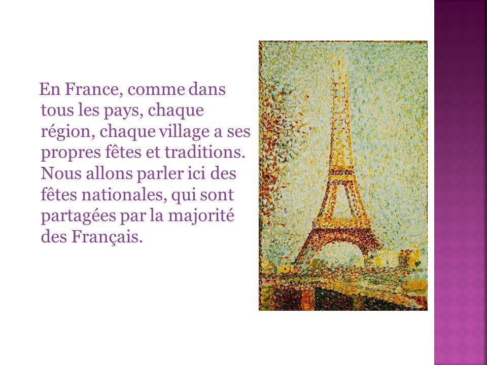 En France, comme dans tous les pays, chaque région, chaque village a ses propres fêtes et traditions.
