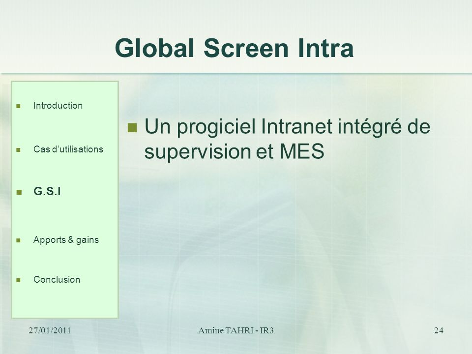 Global Screen Intra Introduction. Cas d'utilisations. G.S.I. Apports & gains. Conclusion. Un progiciel Intranet intégré de supervision et MES.