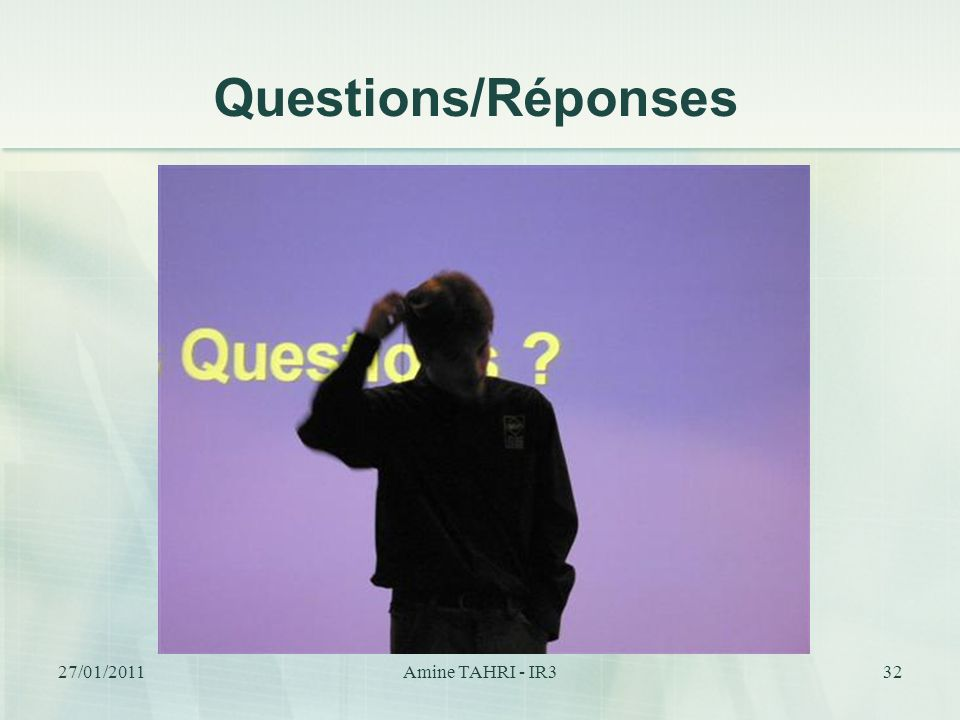 Questions/Réponses 27/01/2011 Amine TAHRI - IR3 32
