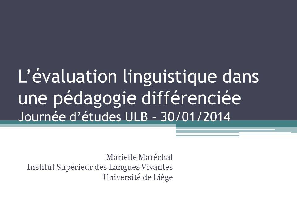 L'évaluation linguistique dans une pédagogie différenciée Journée d'études ULB – 30/01/2014