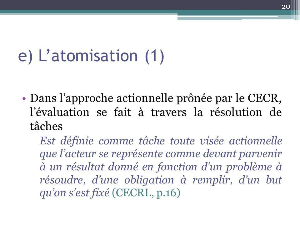 e) L'atomisation (1) Dans l'approche actionnelle prônée par le CECR, l'évaluation se fait à travers la résolution de tâches.