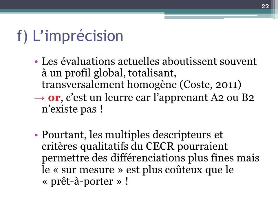f) L'imprécision Les évaluations actuelles aboutissent souvent à un profil global, totalisant, transversalement homogène (Coste, 2011)