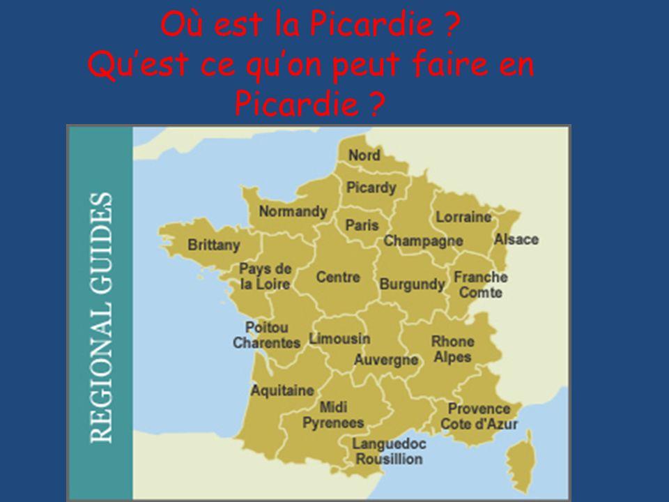 Où est la Picardie Qu'est ce qu'on peut faire en Picardie