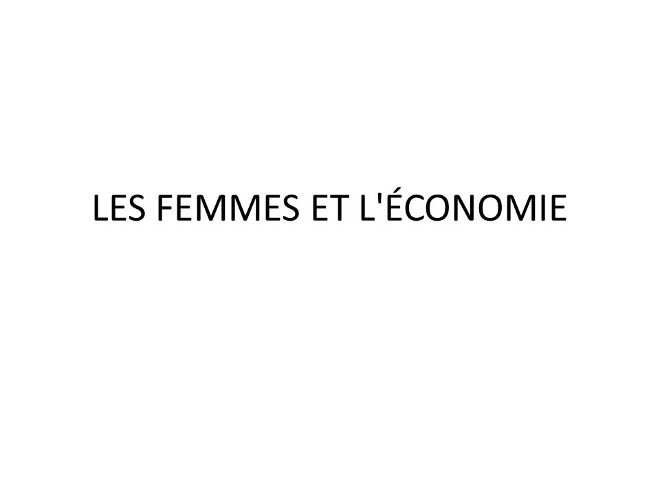 LES FEMMES ET L ÉCONOMIE