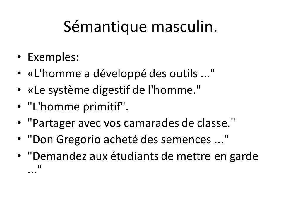 Sémantique masculin. Exemples: «L homme a développé des outils ...