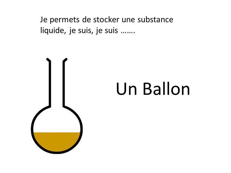 Je permets de stocker une substance liquide, je suis, je suis …….