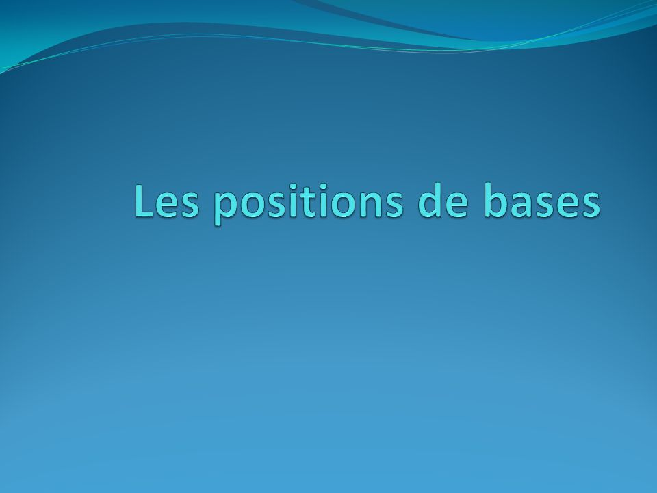 Les positions de bases