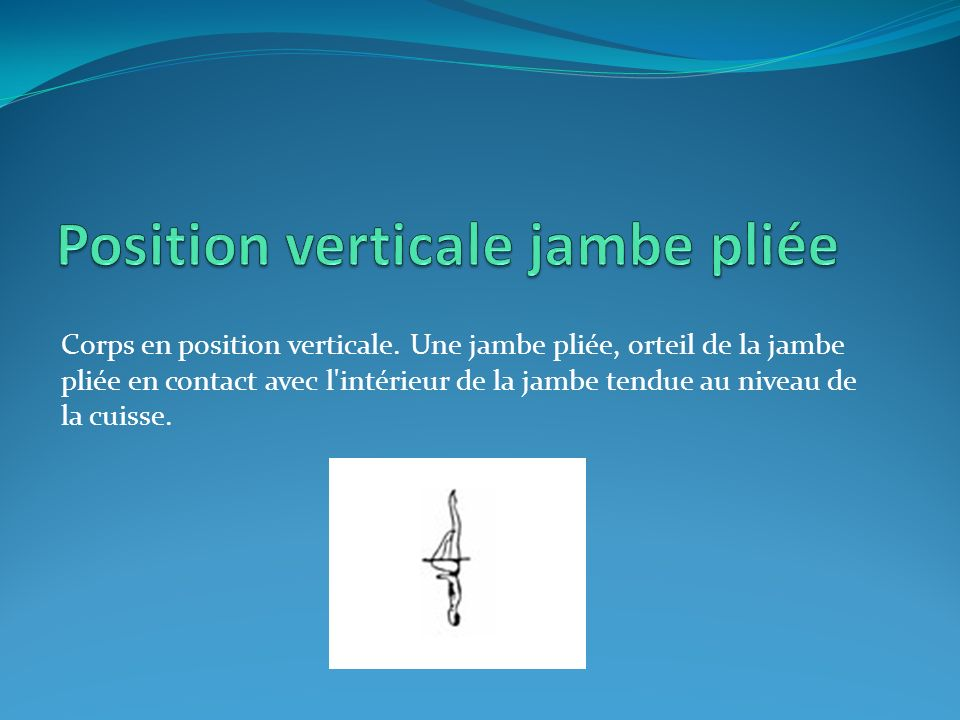 Position verticale jambe pliée