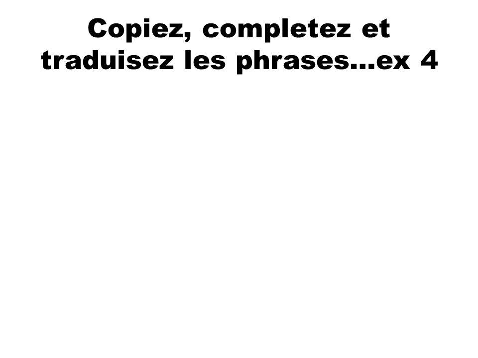Copiez, completez et traduisez les phrases…ex 4