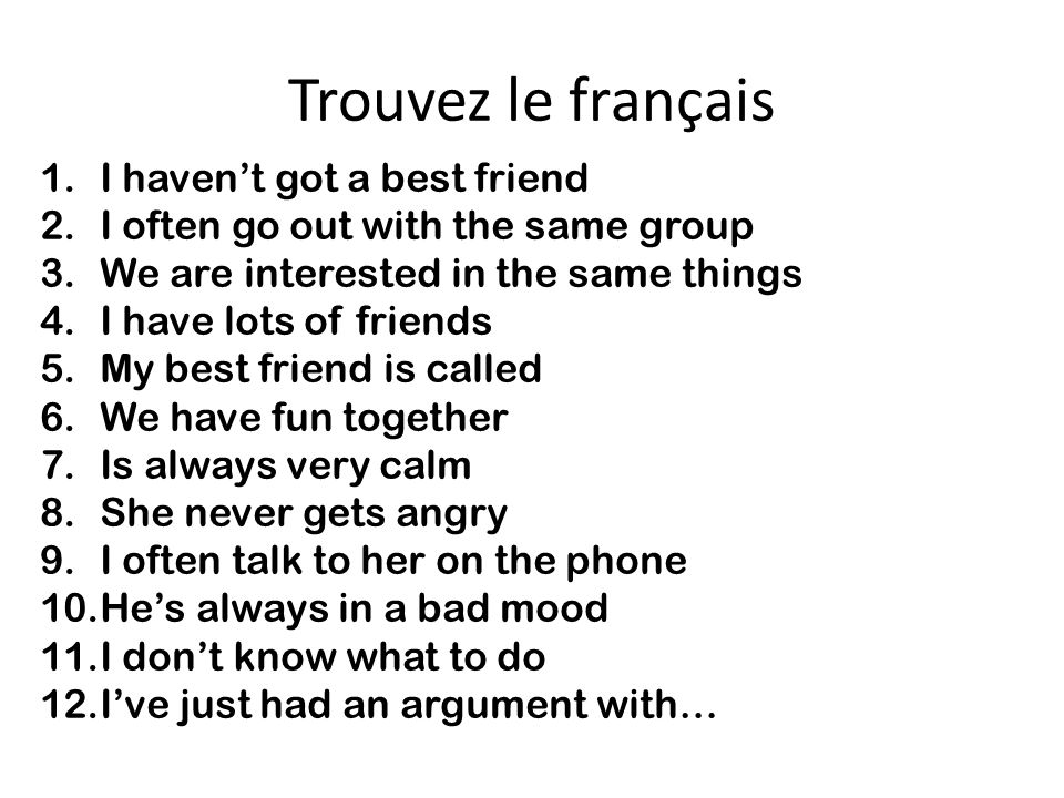 Trouvez le français I haven't got a best friend
