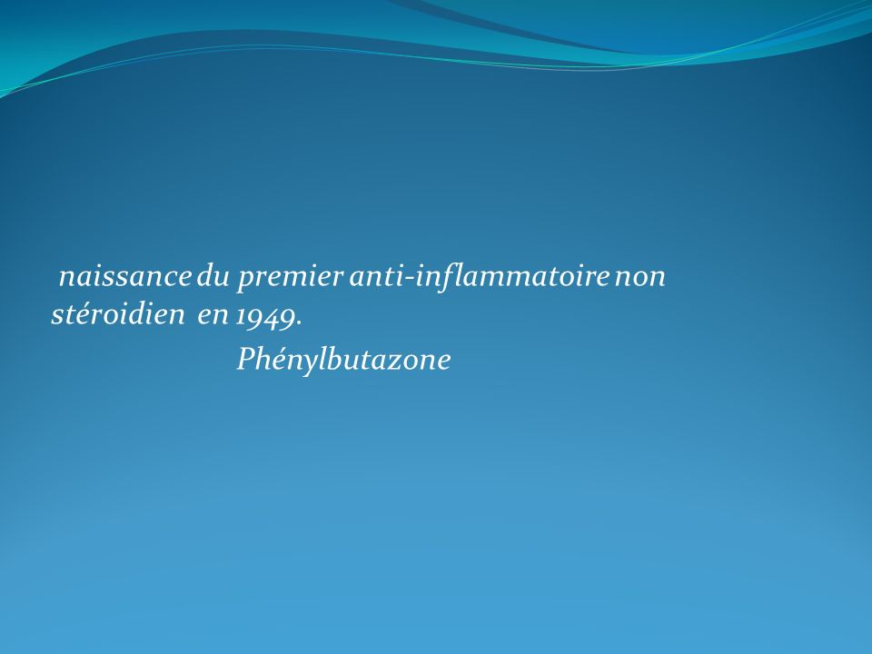 naissance du premier anti-inflammatoire non stéroidien en 1949.