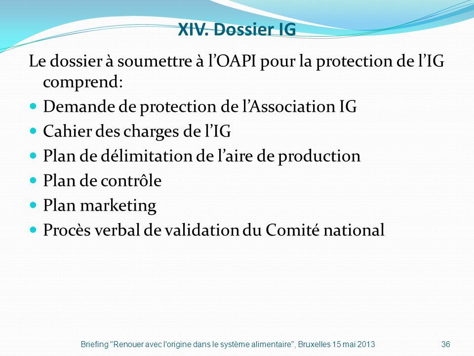 XIV. Dossier IG Le dossier à soumettre à l'OAPI pour la protection de l'IG comprend: Demande de protection de l'Association IG.