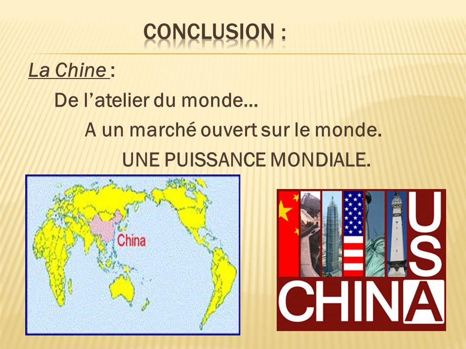 Conclusion : La Chine : De l'atelier du monde… A un marché ouvert sur le monde.