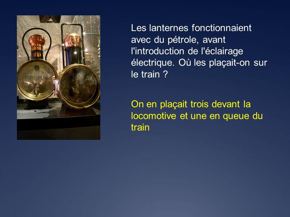 Les lanternes fonctionnaient avec du pétrole, avant l introduction de l éclairage électrique. Où les plaçait-on sur le train