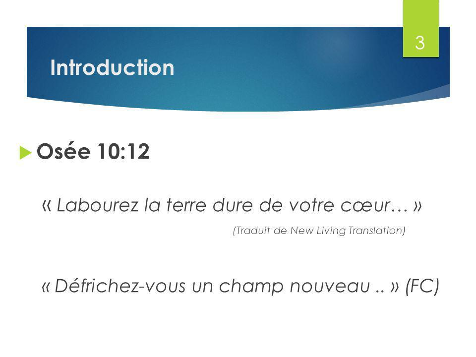 Introduction Osée 10:12. « Labourez la terre dure de votre cœur… » (Traduit de New Living Translation)