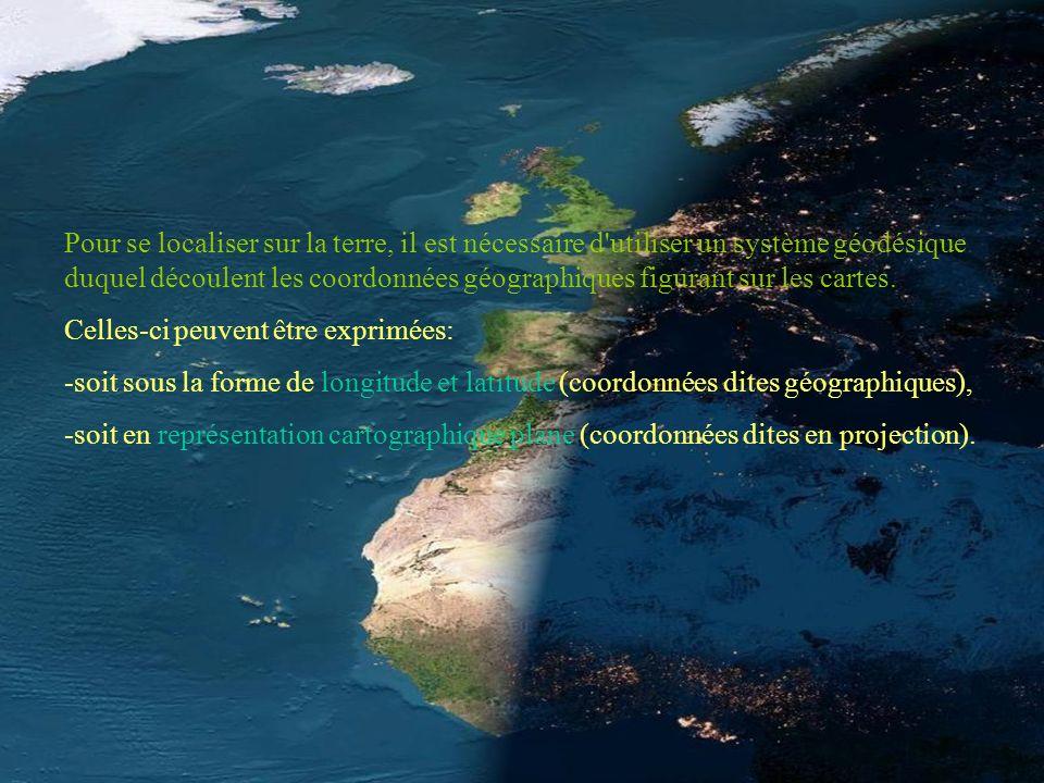 Pour se localiser sur la terre, il est nécessaire d utiliser un système géodésique duquel découlent les coordonnées géographiques figurant sur les cartes.