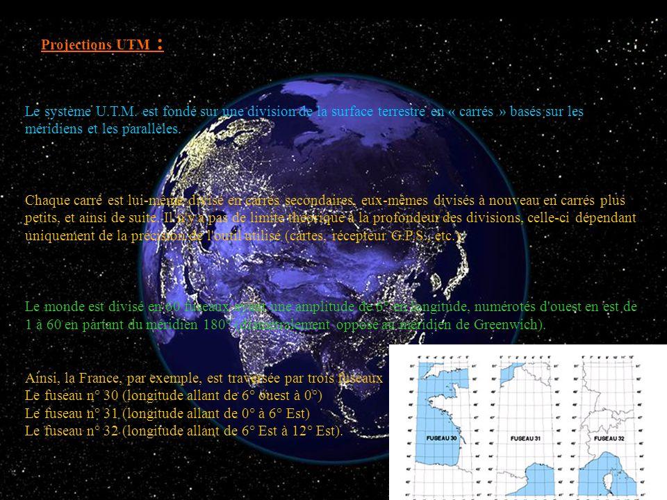 Projections UTM :Le système U.T.M. est fondé sur une division de la surface terrestre en « carrés » basés sur les méridiens et les parallèles.