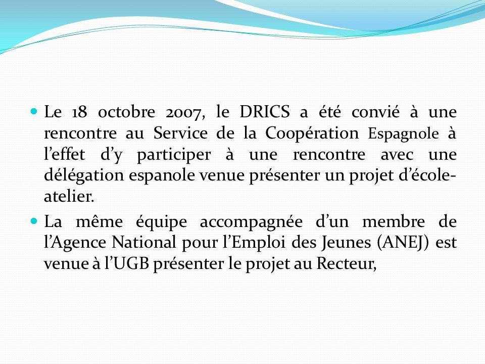 Le 18 octobre 2007, le DRICS a été convié à une rencontre au Service de la Coopération Espagnole à l'effet d'y participer à une rencontre avec une délégation espanole venue présenter un projet d'école-atelier.
