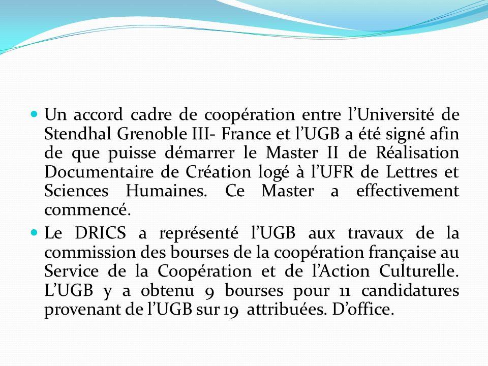 Un accord cadre de coopération entre l'Université de Stendhal Grenoble III- France et l'UGB a été signé afin de que puisse démarrer le Master II de Réalisation Documentaire de Création logé à l'UFR de Lettres et Sciences Humaines. Ce Master a effectivement commencé.
